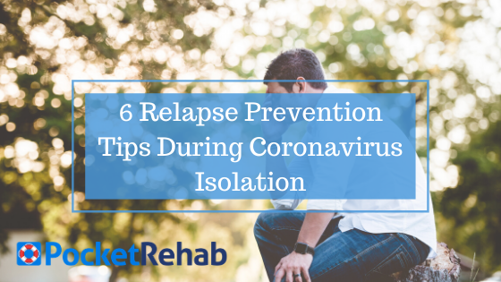 6 Relapse Prevention Tips During Coronavirus Isolation